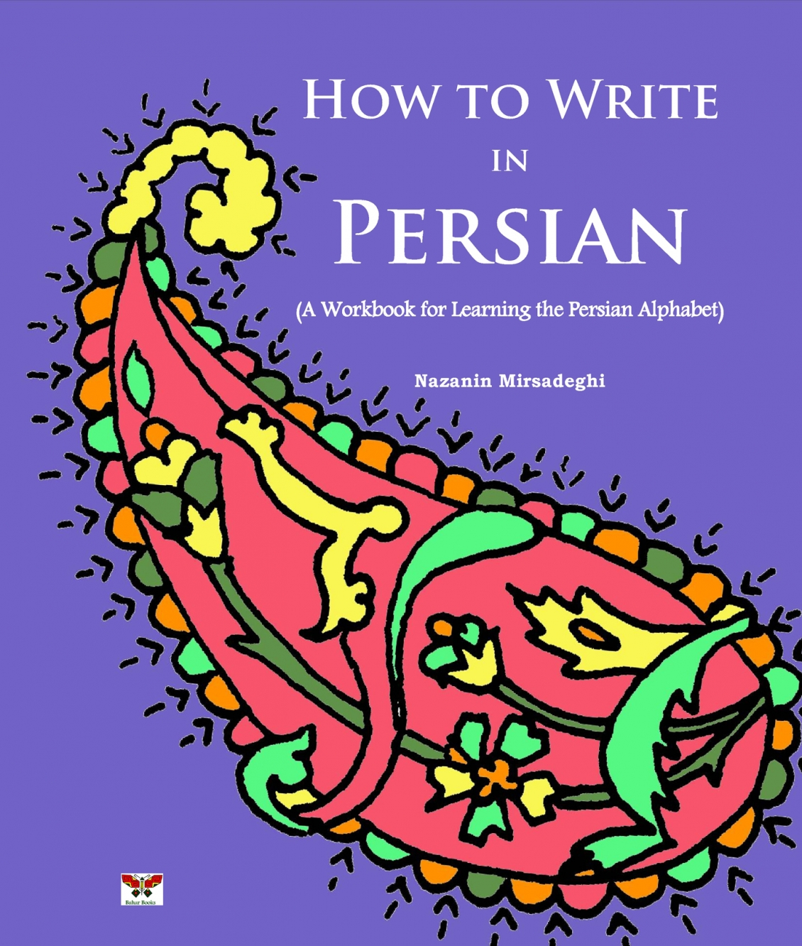 Bahar Books - How to Write in Persian (A Workbook for Learning the ...