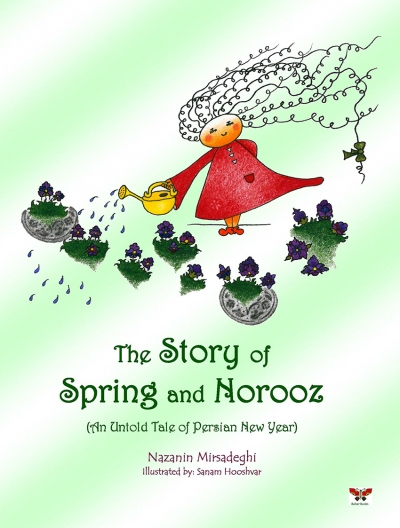 The Story of Spring and Norooz (An Untold Tale of Persian New Year)