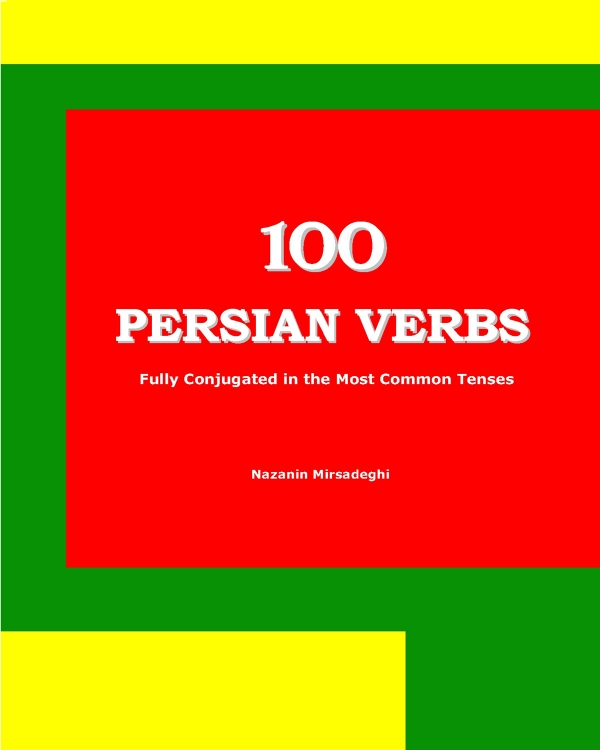 100 Persian Verbs: Fully Conjugated in the Most Common Tenses